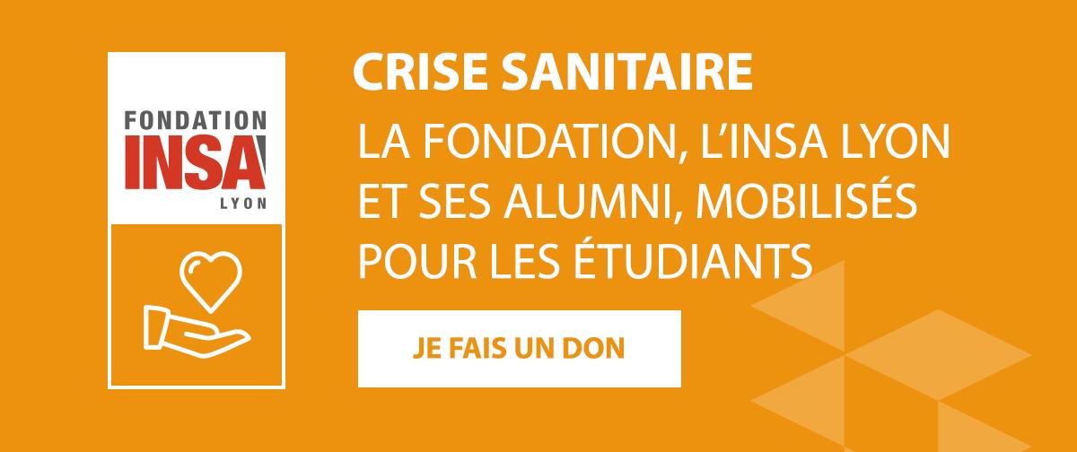 CRISE SANITAIRE - LA FONDATION, L'INSA LYON ET SES ALUMNI, MOBILISÉS POUR LES ÉTUDIANTS